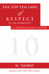 The Top Ten Laws of Respect in the Workplace- A Professional Guide Paperback